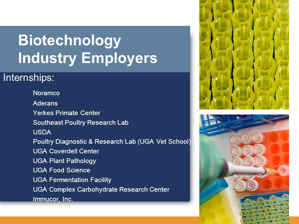 Biotechnology Industry Employers Internships: Noramco Aderans Yerkes Primate Center Southeast Poultry Research Lab USDA Poultry Diagnostic & Research