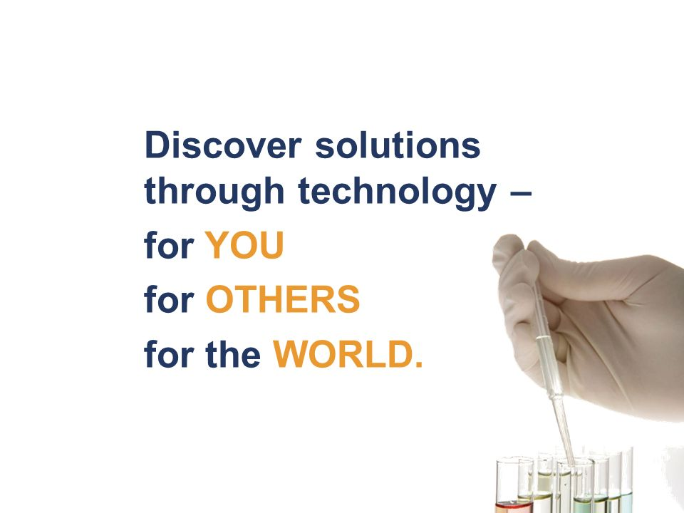 Discover solutions through technology – for YOU for OTHERS for the WORLD.