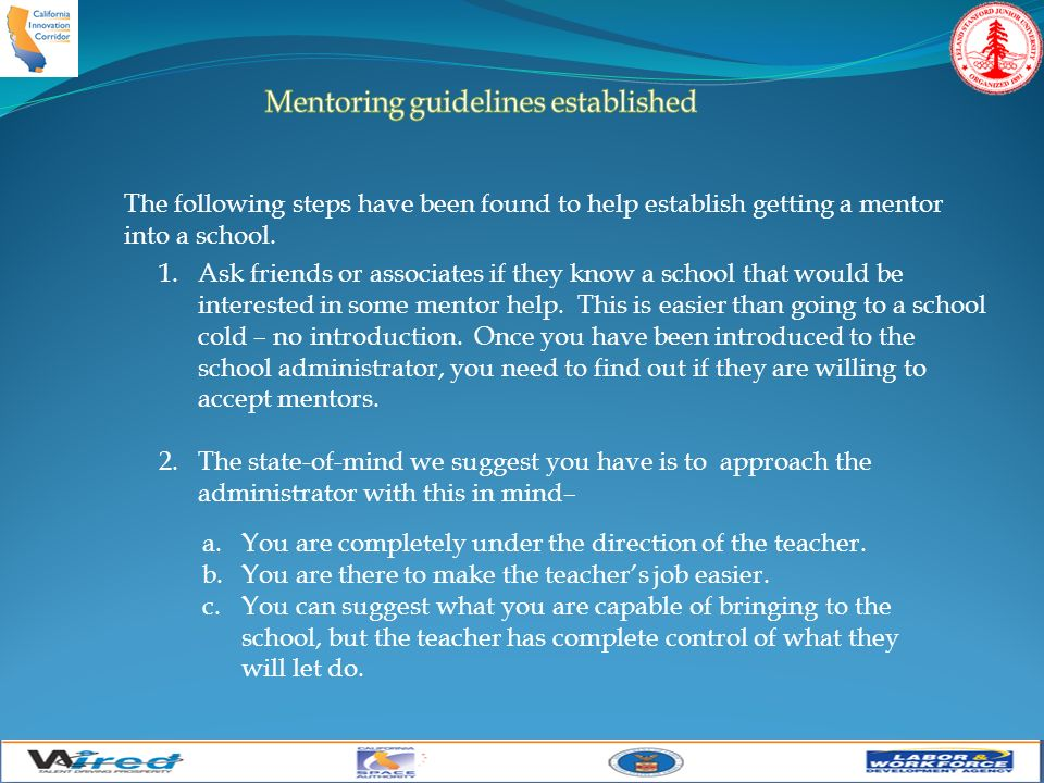 The following steps have been found to help establish getting a mentor into a school.