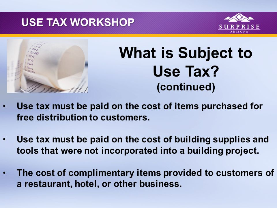 Use tax must be paid on the cost of items purchased for free distribution to customers. Use tax must be paid on the cost of building supplies and tool