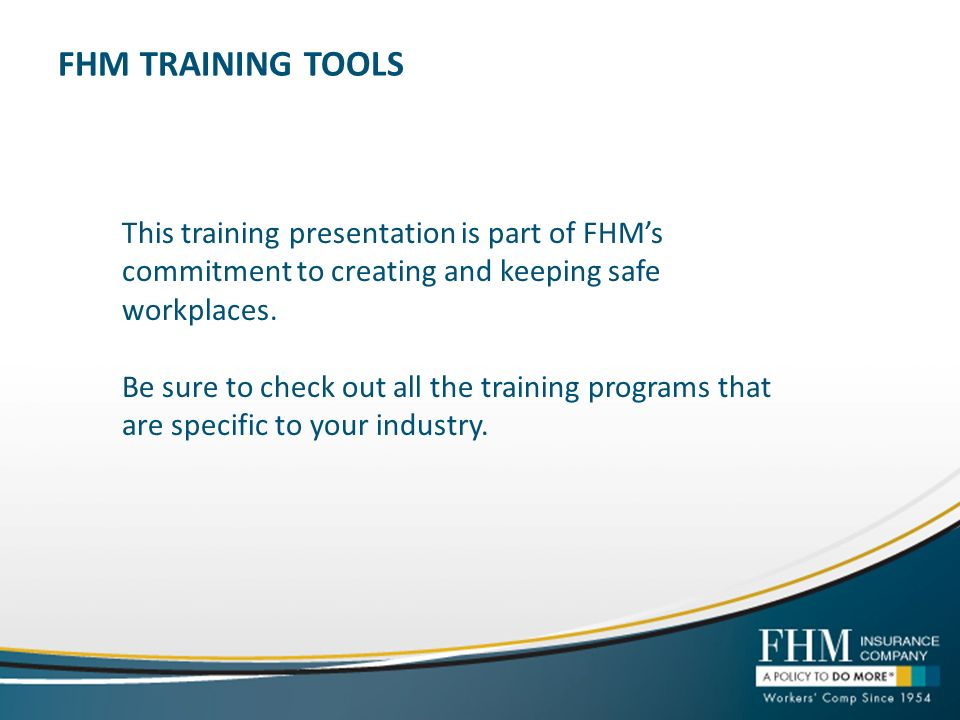 FHM TRAINING TOOLS This training presentation is part of FHMs commitment to creating and keeping safe workplaces.