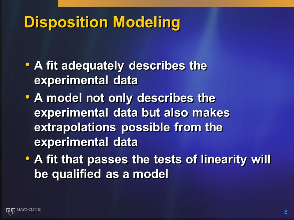 8 Disposition Modeling A fit adequately describes the experimental data A model not only describes the experimental data but also makes extrapolations