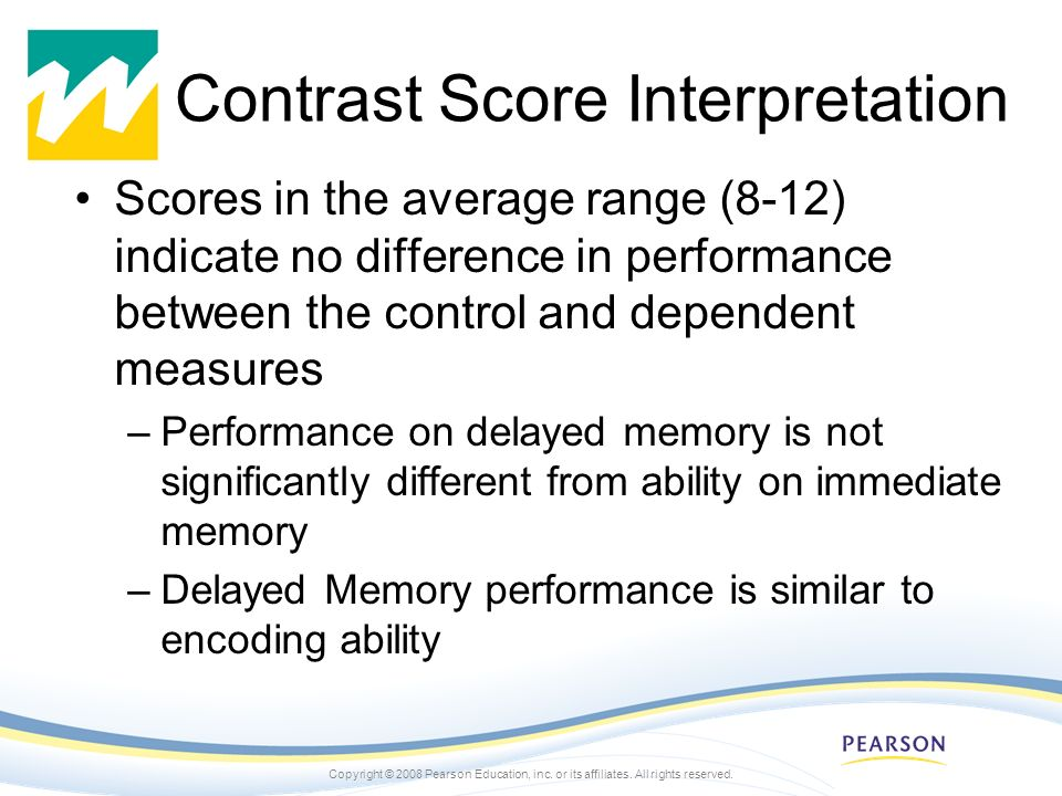 Copyright © 2008 Pearson Education, inc. or its affiliates. All rights reserved. Contrast Score Interpretation Scores in the average range (8-12) indi