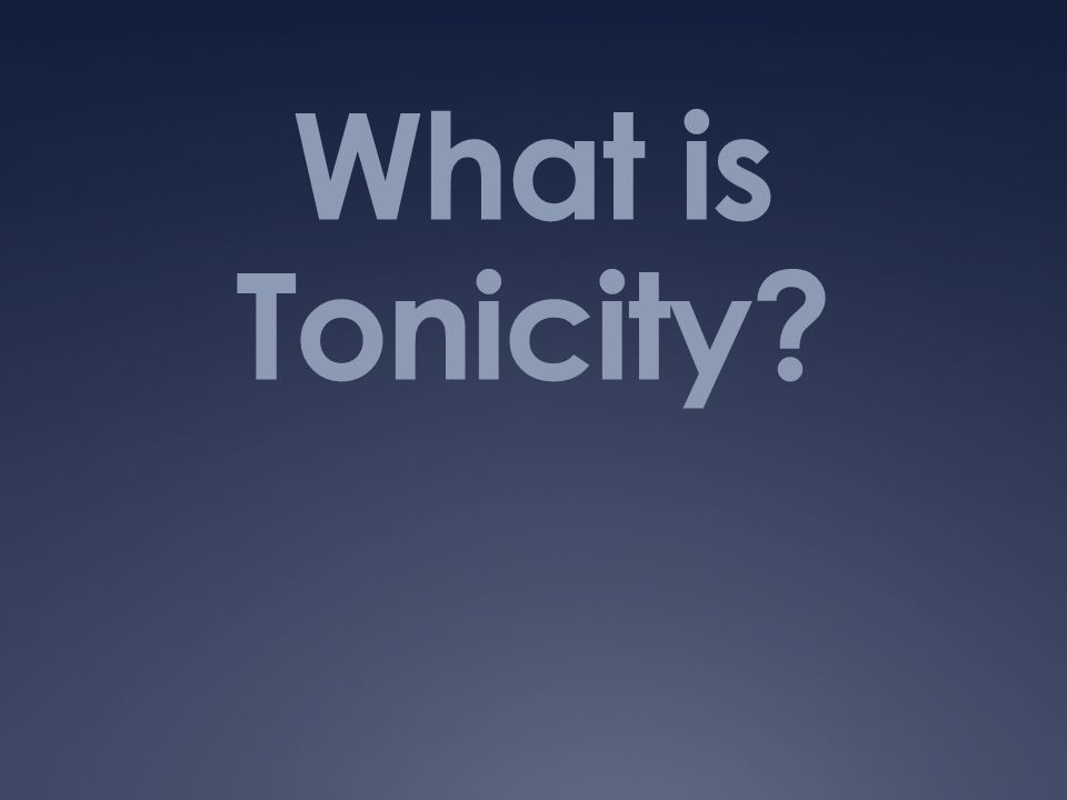 What is Tonicity?