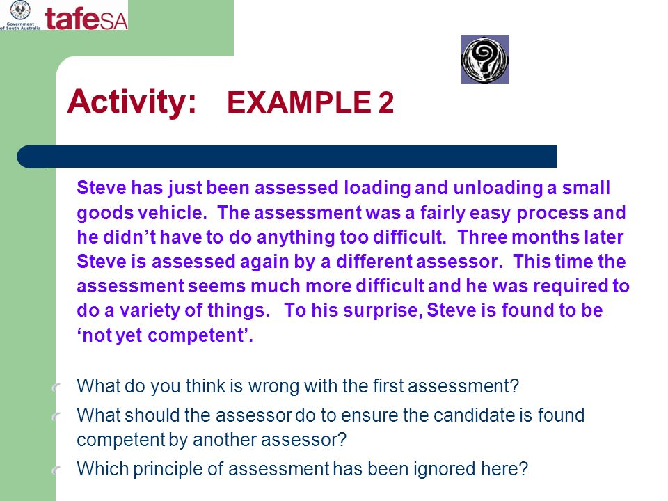 Activity: EXAMPLE 2 Steve has just been assessed loading and unloading a small goods vehicle. The assessment was a fairly easy process and he didnt ha
