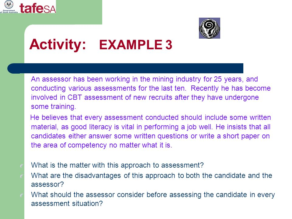 Activity: EXAMPLE 3 An assessor has been working in the mining industry for 25 years, and conducting various assessments for the last ten. Recently he