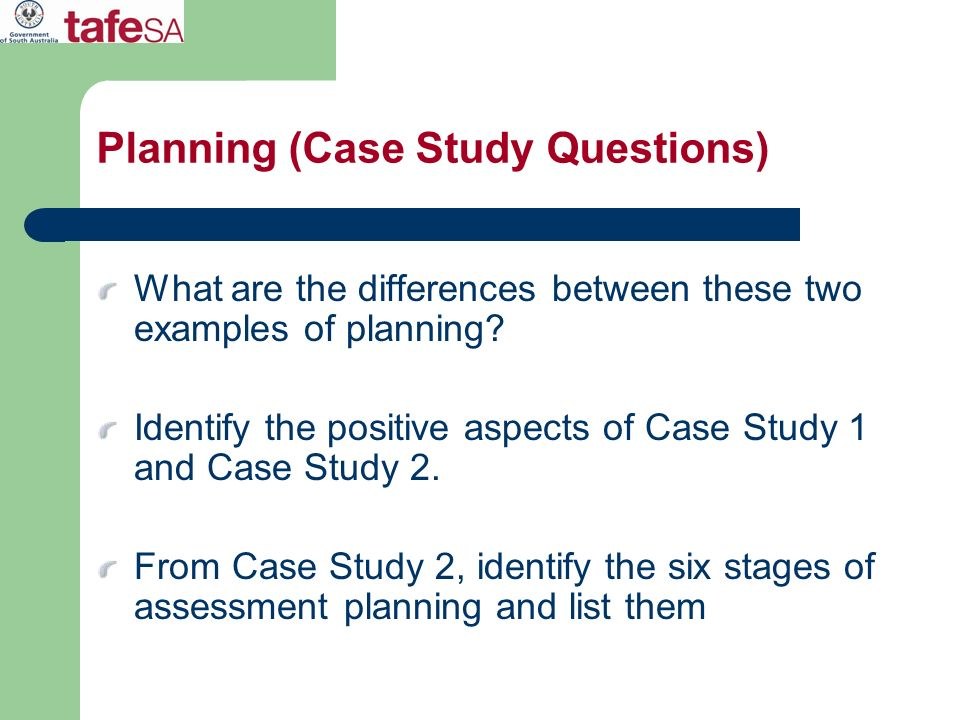 Planning (Case Study Questions) What are the differences between these two examples of planning? Identify the positive aspects of Case Study 1 and Cas