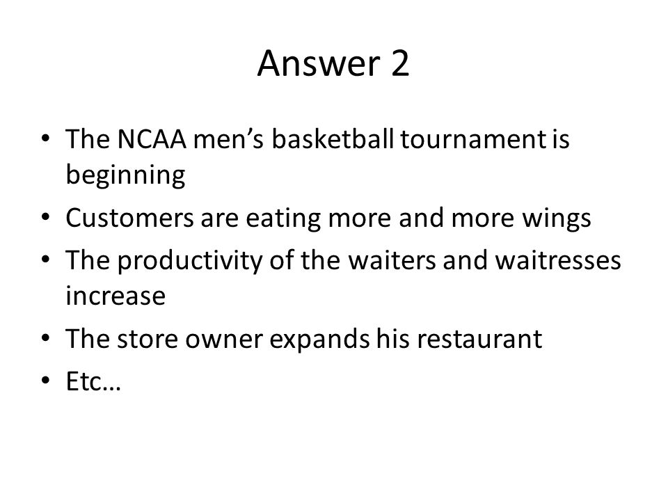 Answer 2 The NCAA mens basketball tournament is beginning Customers are eating more and more wings The productivity of the waiters and waitresses incr