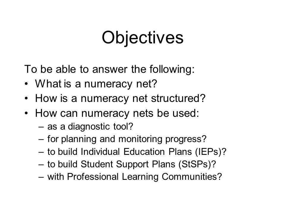 Objectives To be able to answer the following: What is a numeracy net? How is a numeracy net structured? How can numeracy nets be used: –as a diagnost