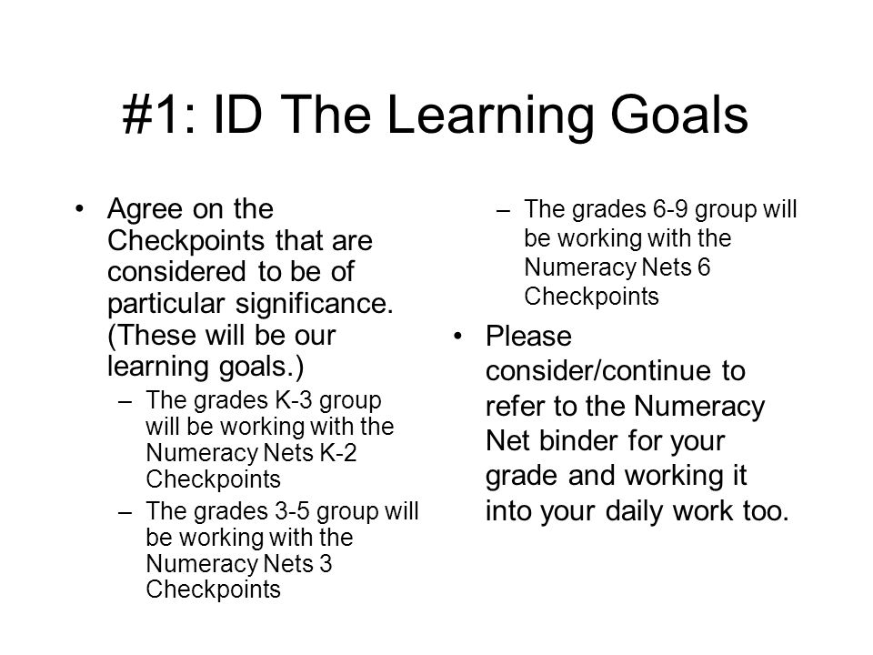 #1: ID The Learning Goals Agree on the Checkpoints that are considered to be of particular significance. (These will be our learning goals.) –The grad