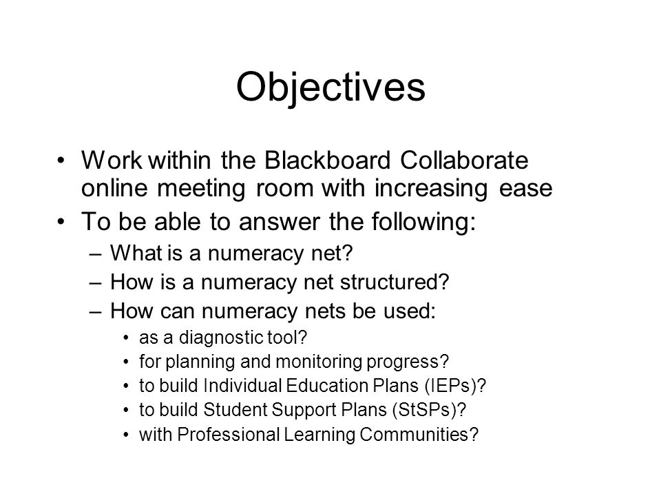 Objectives Work within the Blackboard Collaborate online meeting room with increasing ease To be able to answer the following: –What is a numeracy net