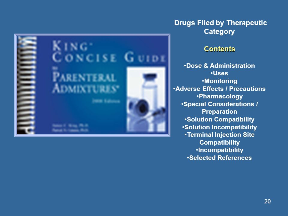 20 Drugs Filed by Therapeutic CategoryContents Dose & Administration Uses Monitoring Adverse Effects / Precautions Pharmacology Special Considerations