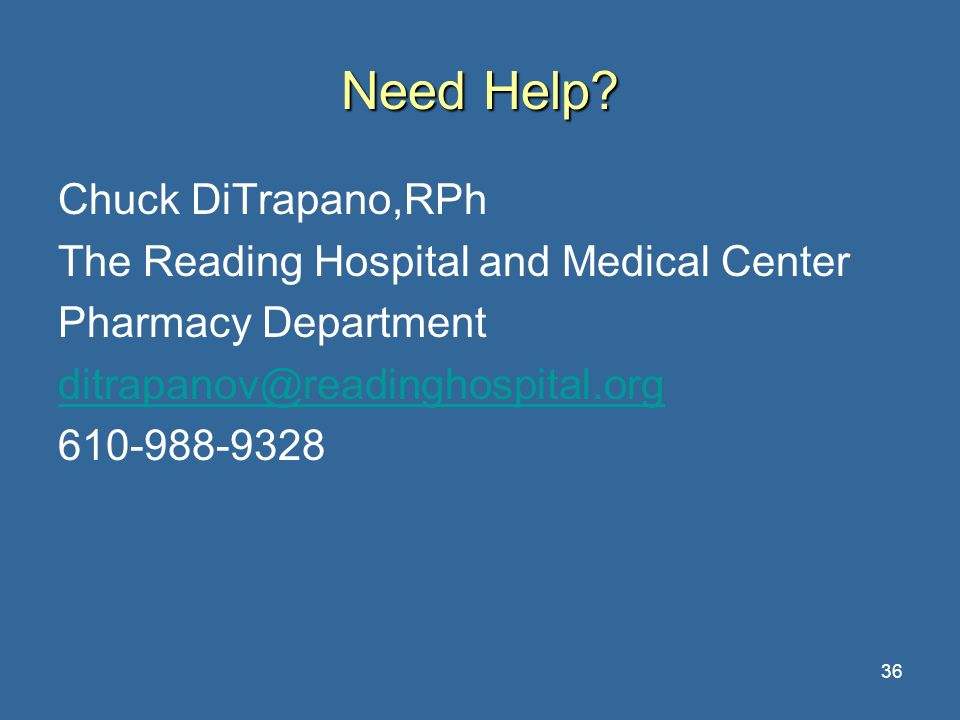 36 Need Help? Chuck DiTrapano,RPh The Reading Hospital and Medical Center Pharmacy Department ditrapanov@readinghospital.org 610-988-9328