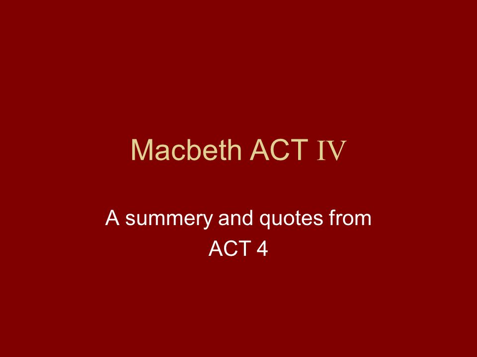 Scene I Characters –Witches –Hectate –Macbeth –Lennox Setting –In the witches hide out Overall –Plans to kill Macduff Three apparitions come to Macbeth from the witches The first tells him he needs to beware Macduff The second says he cant be killed Third beware Birnam wood