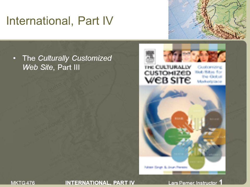 MKTG 476 INTERNATIONAL, PART IV Lars Perner, Instructor 1 International, Part IV The Culturally Customized Web Site, Part III