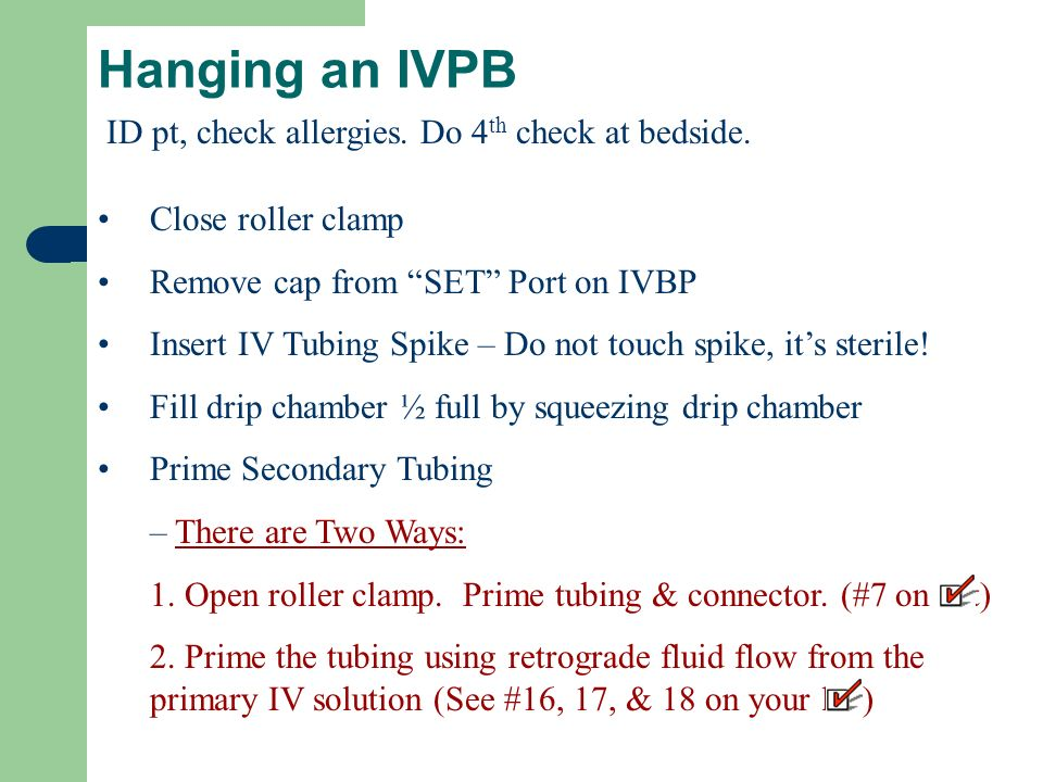 Hanging an IVPB Secondary infusion set IV tubing label Alcohol swab IV connector (AKA alligator clamp)