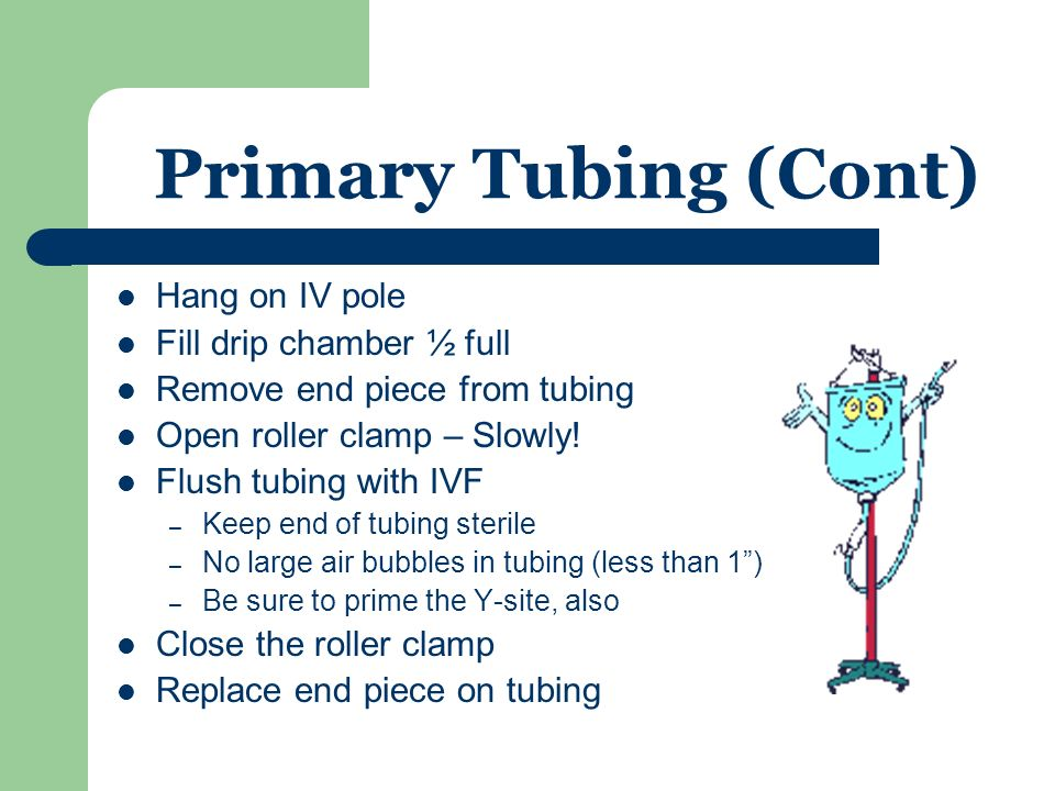 Primary Tubing Open package Pull off paper tab and unroll the tubing Close the roller clamp Pull off clear tab on IV bag Remove plastic covering the s
