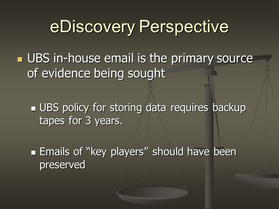 eDiscovery Perspective UBS in-house email is the primary source of evidence being sought UBS in-house email is the primary source of evidence being so