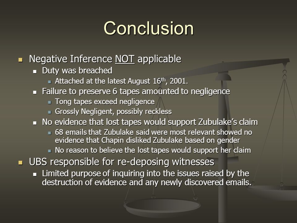 Conclusion Negative Inference NOT applicable Duty was breached Attached at the latest August 16th, 2001. Failure to preserve 6 tapes amounted to negli