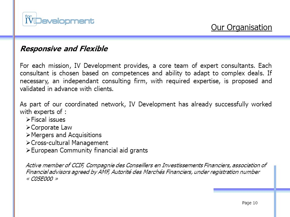 Page 10 Our Organisation Responsive and Flexible For each mission, IV Development provides, a core team of expert consultants.