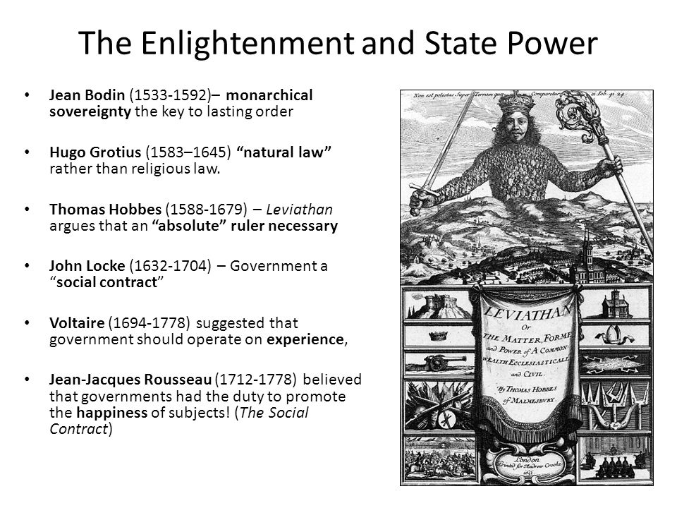 The Enlightenment and State Power Jean Bodin (1533-1592)– monarchical sovereignty the key to lasting order Hugo Grotius (1583–1645) natural law rather