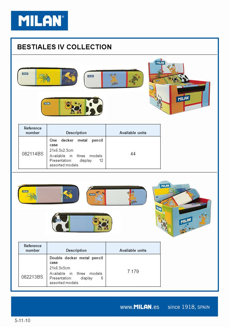 5-11-10 BESTIALES IV COLLECTION Reference numberDescriptionAvailable units 082114BS One decker metal pencil case 21x6,5x2,5cm Available in three models.