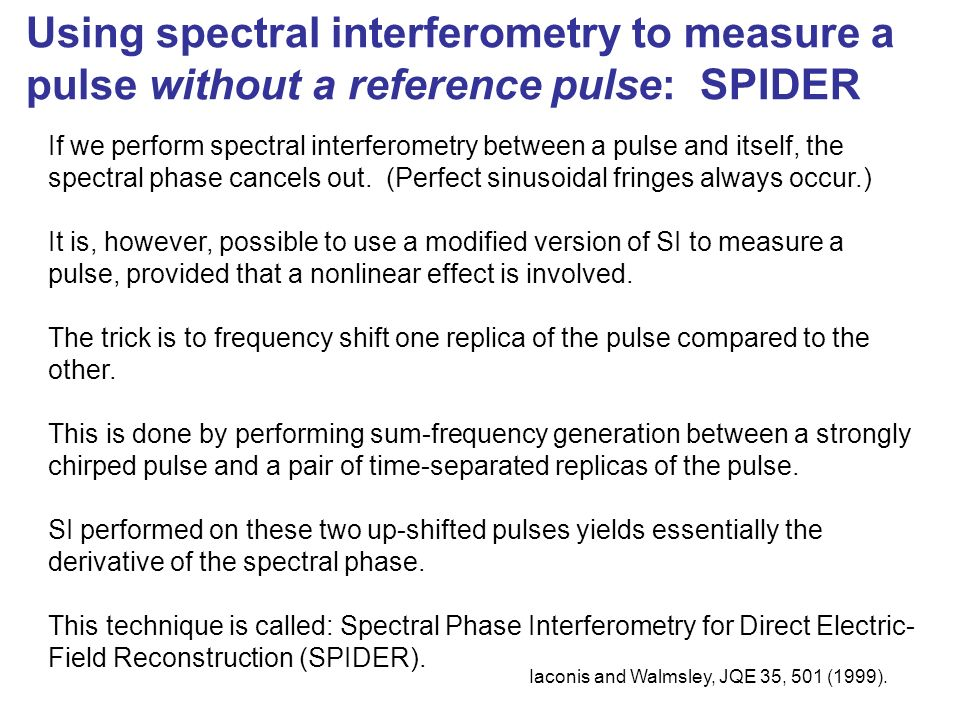 Spectral Interferometry: Pros and Cons Advantages Its simplerequires only a beam-splitter and a spectrometer Its linear and hence extremely sensitive.