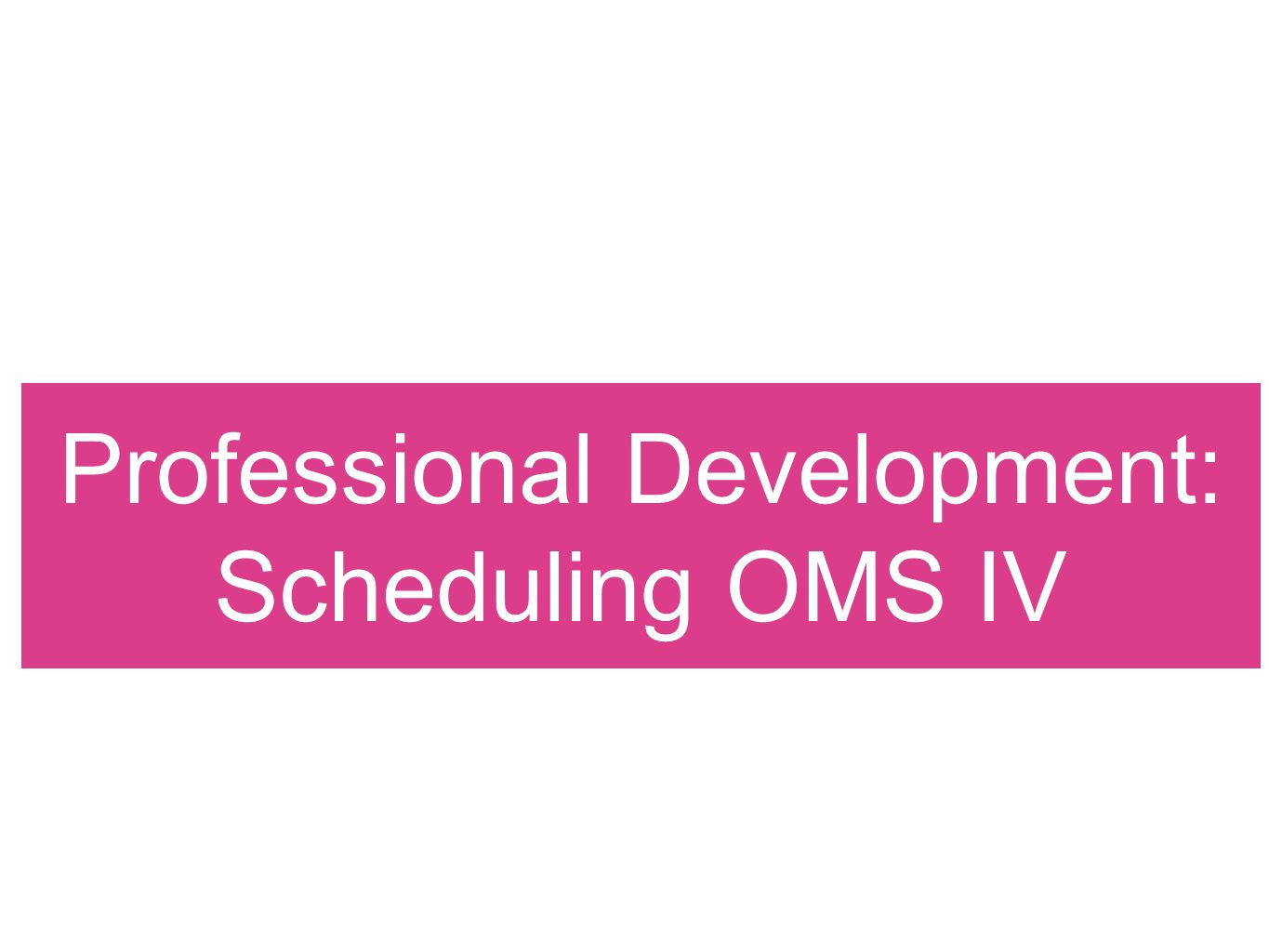 Professional Development: Scheduling OMS IV