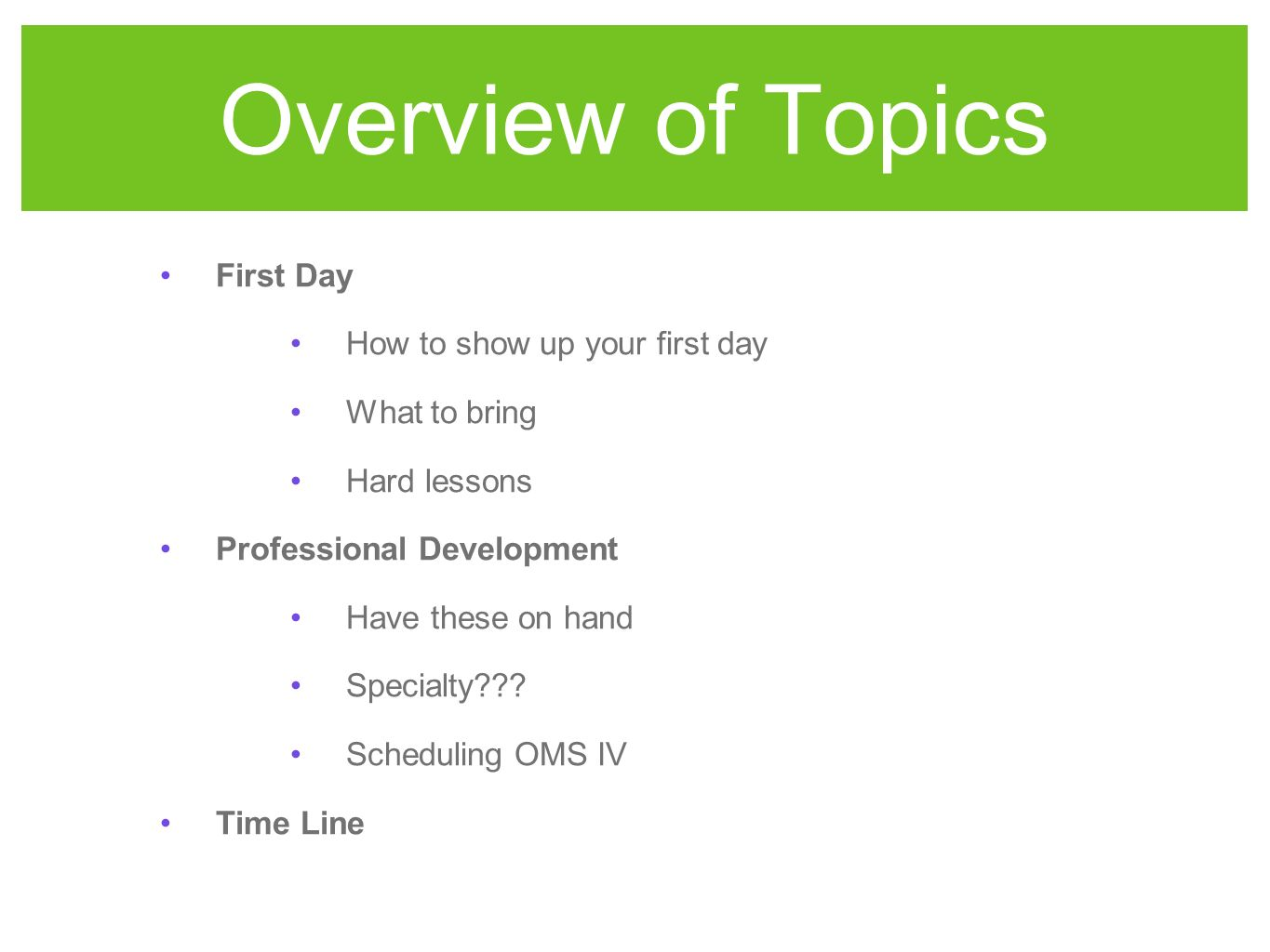 Overview of Topics First Day How to show up your first day What to bring Hard lessons Professional Development Have these on hand Specialty .