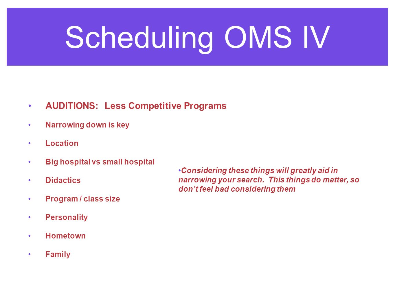Scheduling OMS IV AUDITIONS: Less Competitive Programs Narrowing down is key Location Big hospital vs small hospital Didactics Program / class size Personality Hometown Family Considering these things will greatly aid in narrowing your search.
