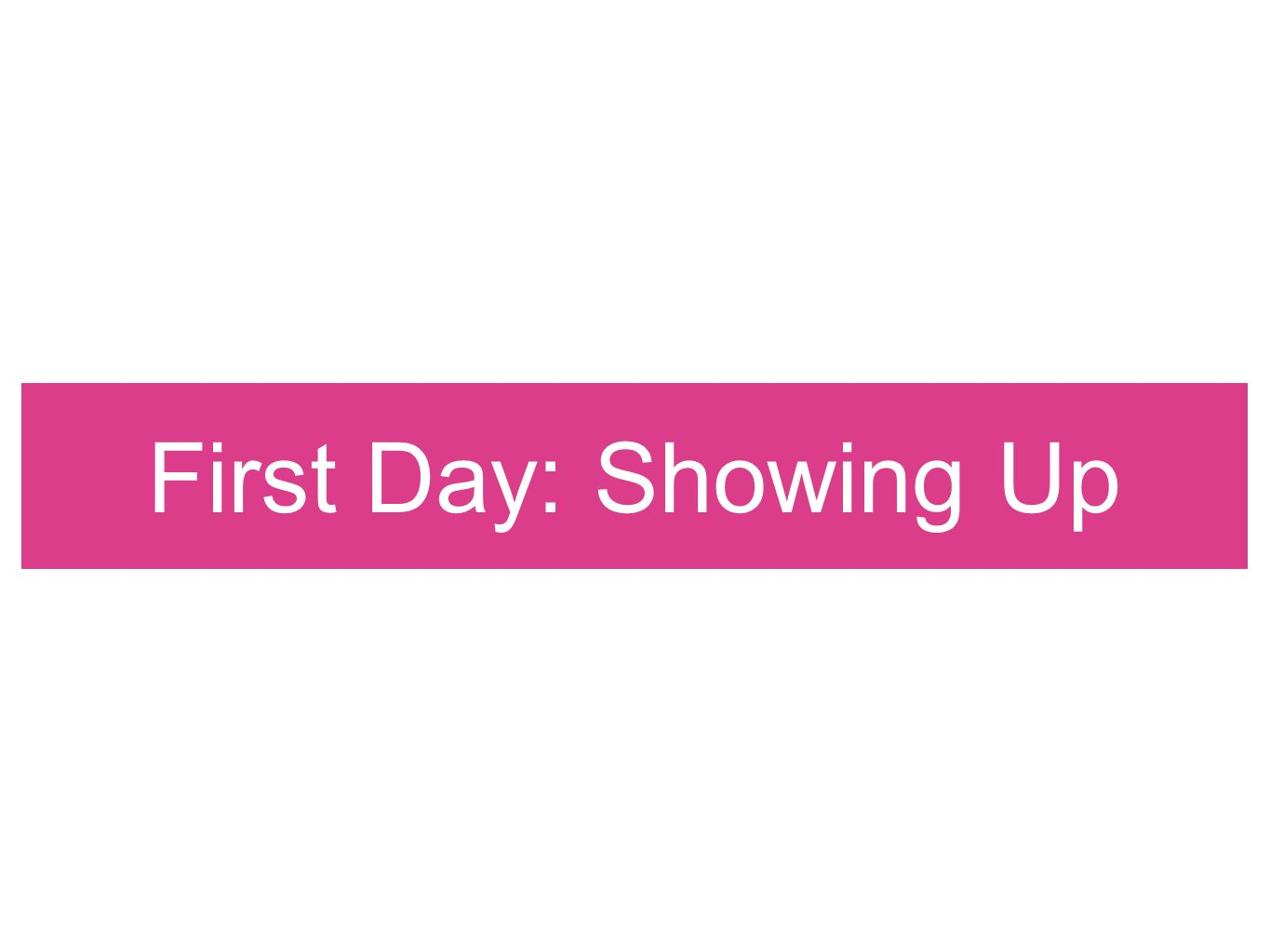 First Day: Showing Up