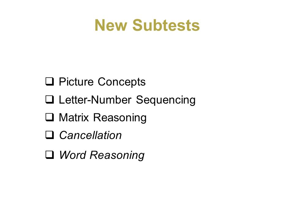 New Subtests Picture Concepts Letter-Number Sequencing Matrix Reasoning Cancellation Word Reasoning
