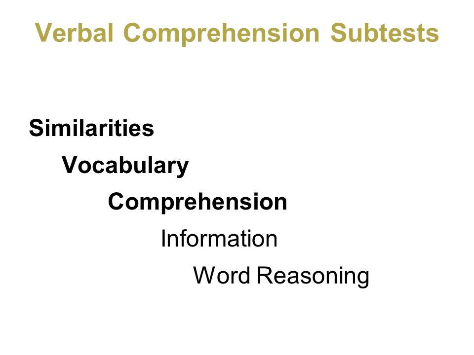 Verbal Comprehension Subtests Similarities Vocabulary Comprehension Information Word Reasoning