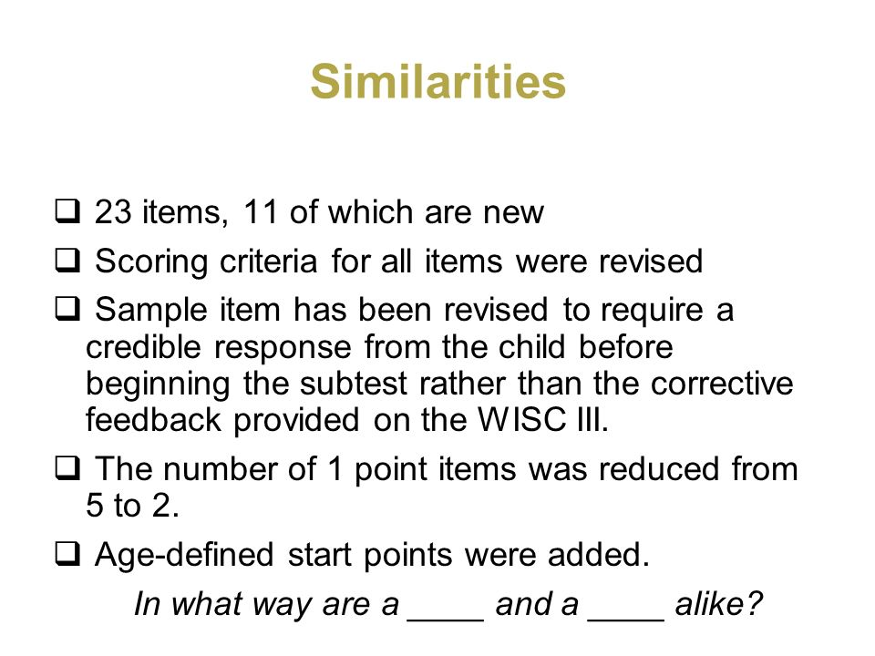 Similarities 23 items, 11 of which are new Scoring criteria for all items were revised Sample item has been revised to require a credible response fro