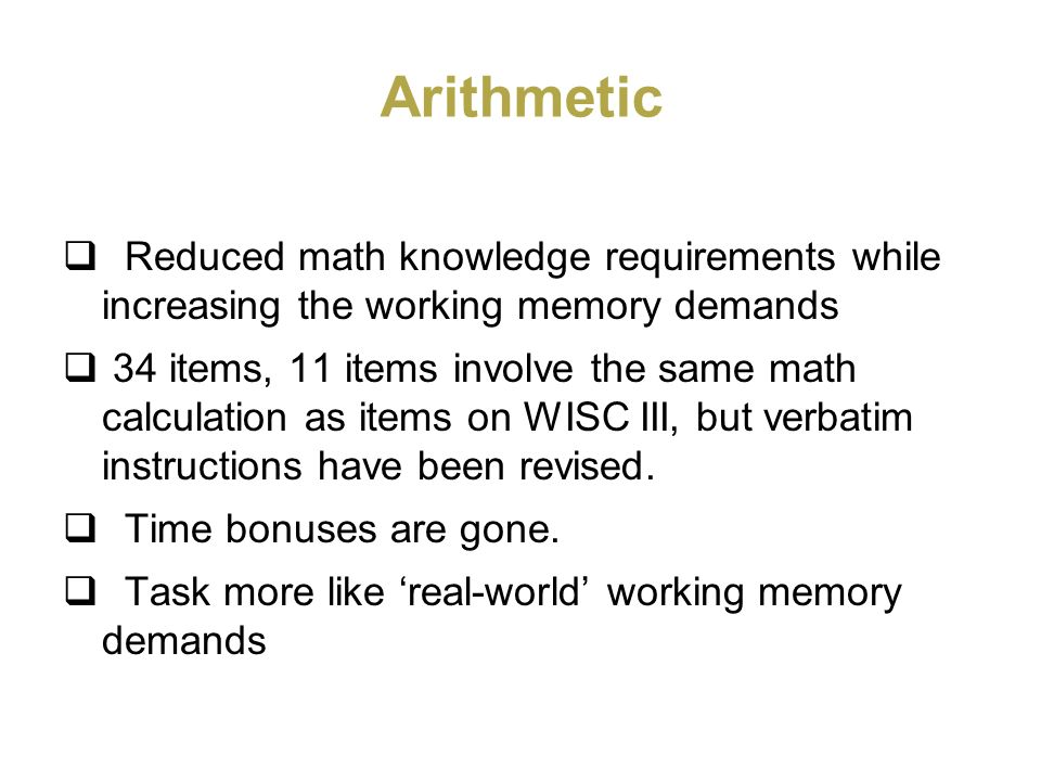 Arithmetic Reduced math knowledge requirements while increasing the working memory demands 34 items, 11 items involve the same math calculation as ite