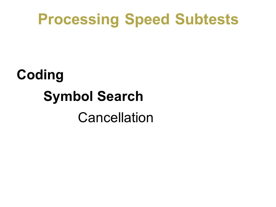Processing Speed Subtests Coding Symbol Search Cancellation