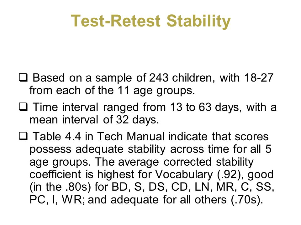 Test-Retest Stability Based on a sample of 243 children, with 18-27 from each of the 11 age groups. Time interval ranged from 13 to 63 days, with a me