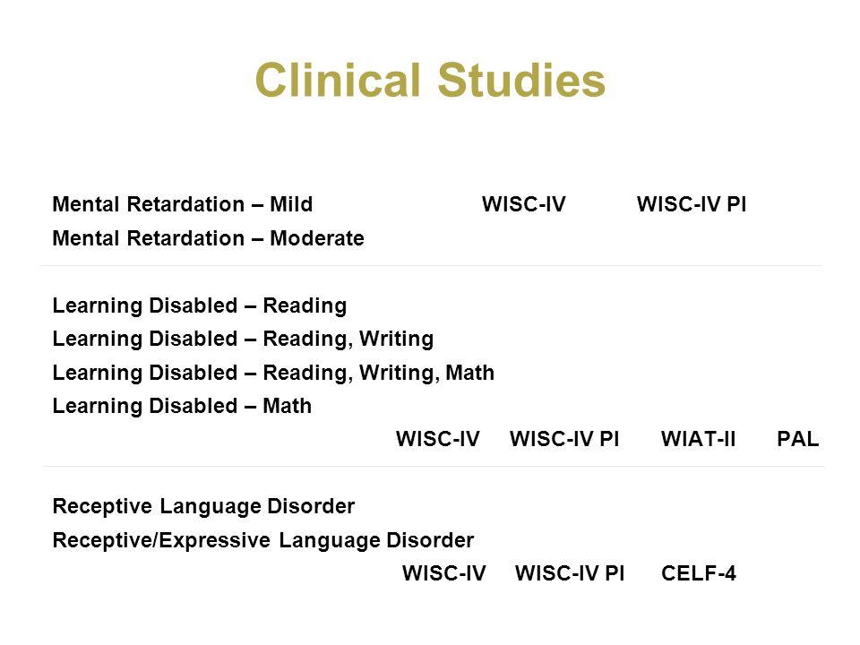Clinical Studies Mental Retardation – Mild WISC-IV WISC-IV PI Mental Retardation – Moderate Learning Disabled – Reading Learning Disabled – Reading, W