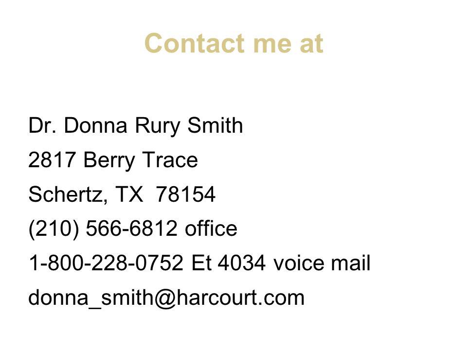 Contact me at Dr. Donna Rury Smith 2817 Berry Trace Schertz, TX 78154 (210) 566-6812 office 1-800-228-0752 Et 4034 voice mail donna_smith@harcourt.com