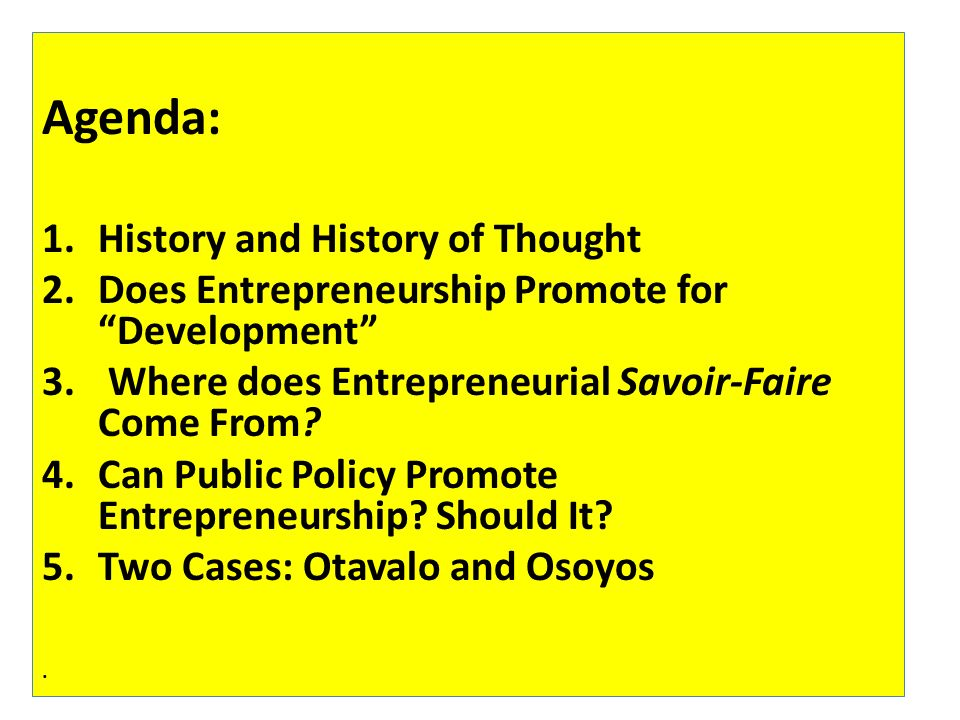 Agenda: 1.History and History of Thought 2.Does Entrepreneurship Promote for Development 3. Where does Entrepreneurial Savoir-Faire Come From? 4.Can P