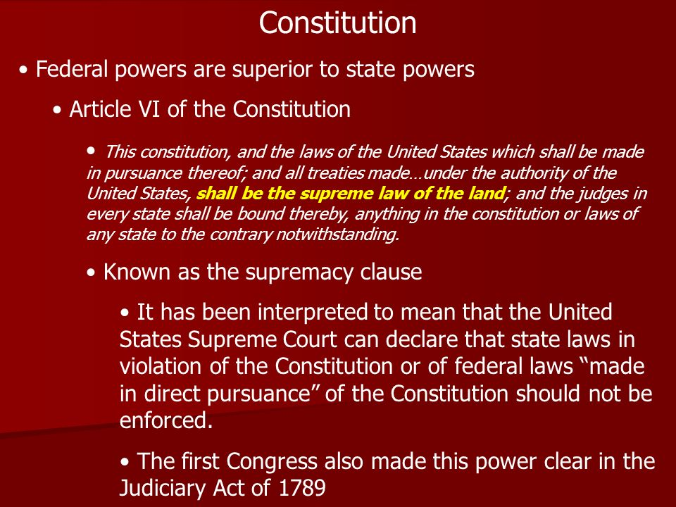 Constitution Federal powers are superior to state powers Article VI of the Constitution This constitution, and the laws of the United States which sha