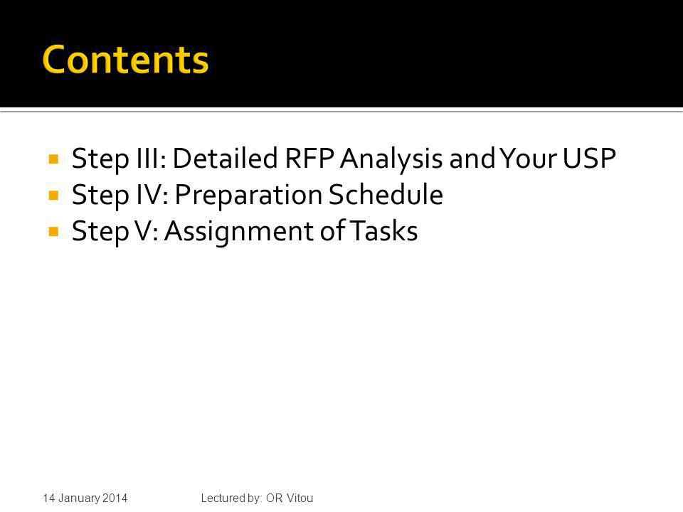 Done to find out the your unique selling point (USP) USP is how you stand out from the competition, and your analysis of the RFP, secondary and primary data on the focused areas of your project will help you formulate this strategy, which in turn, will drive the detailed plans for each part of the program design To effectively analyze the detailed RFP and find out your unique selling points, you might need to pull in staff from several departments and also create a RFP analysis checklist 14 January 2014 Lectured by: OR Vitou