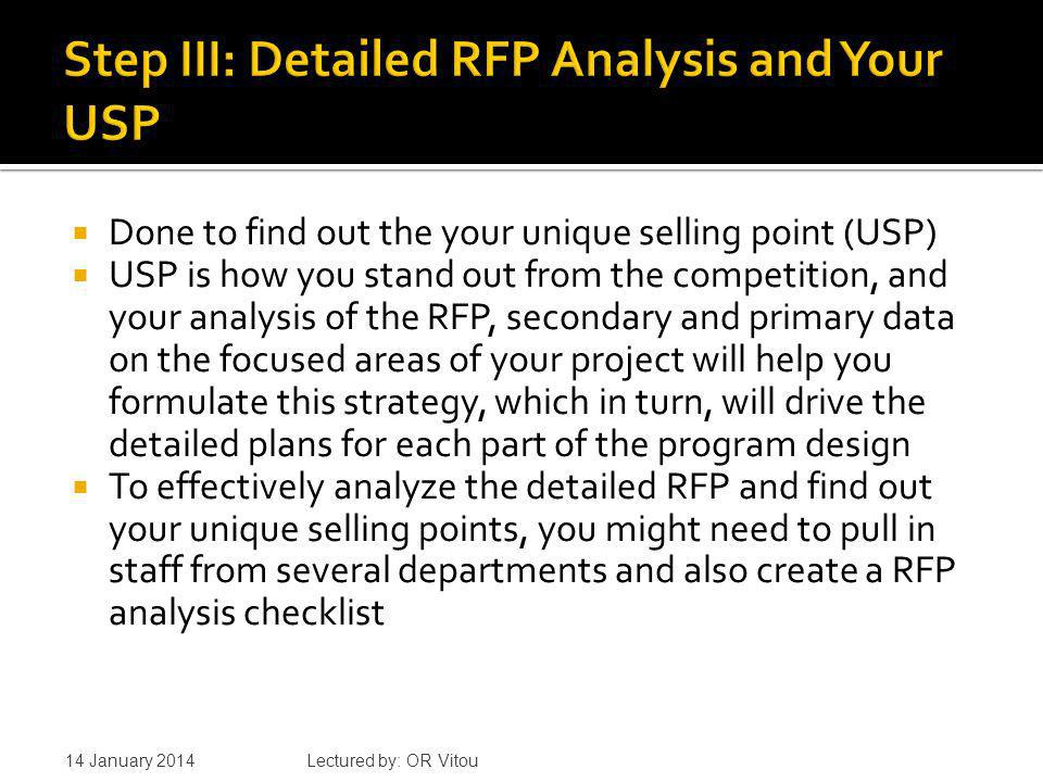Three purpose of the RFP analysis Define problems and requirements to be addressed Determine what resources and information you will need to write the proposal Generate the specific tasks that the team groups will be assigned 14 January 2014 Lectured by: OR Vitou