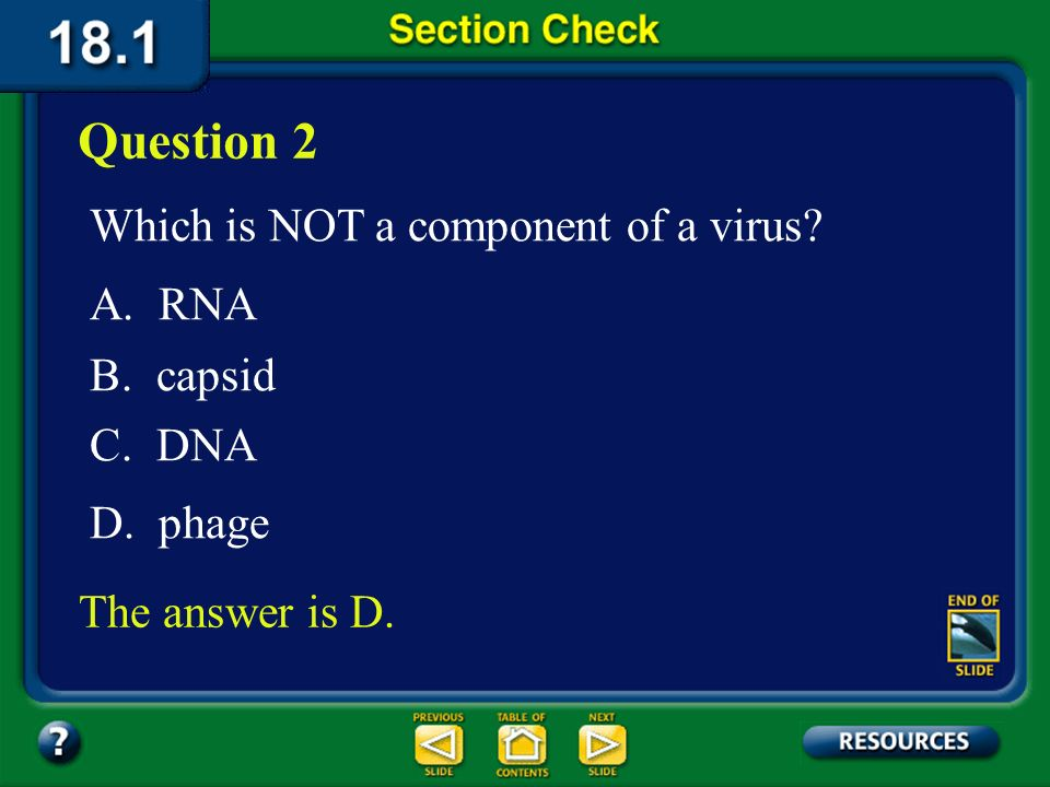 Section 1 Check Question 1 Which of the following is NOT a reason that viruses are considered to be nonliving? D. Viruses dont develop. C. Viruses don