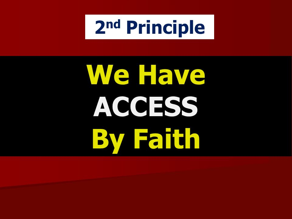 We Have ACCESS By Faith 2 nd Principle
