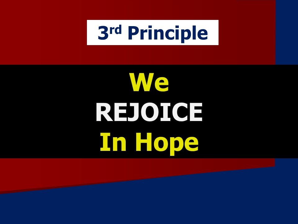 We REJOICE In Hope 3 rd Principle