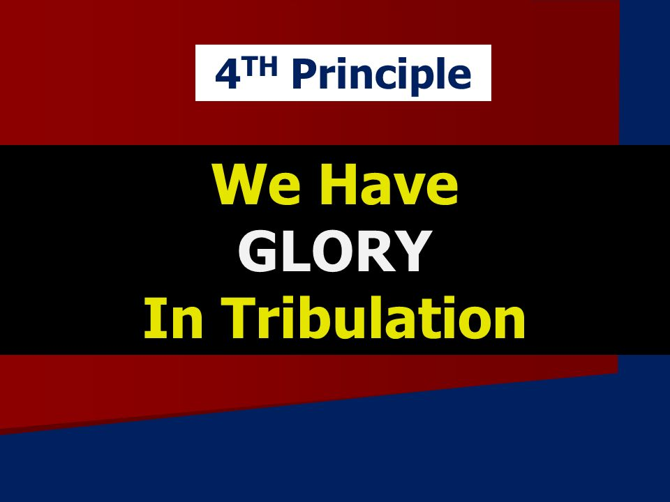 We Have GLORY In Tribulation 4 TH Principle
