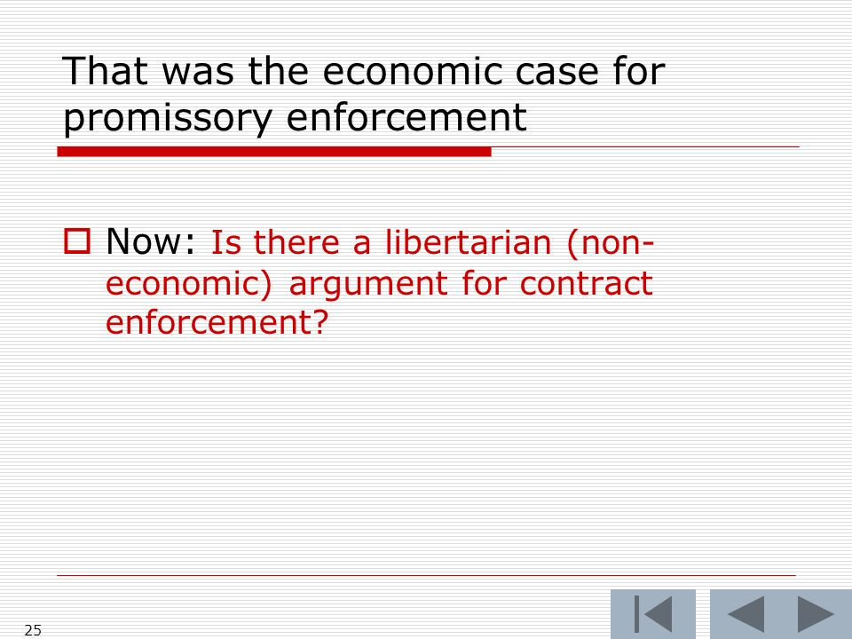 That was the economic case for promissory enforcement Now: Is there a libertarian (non- economic) argument for contract enforcement.