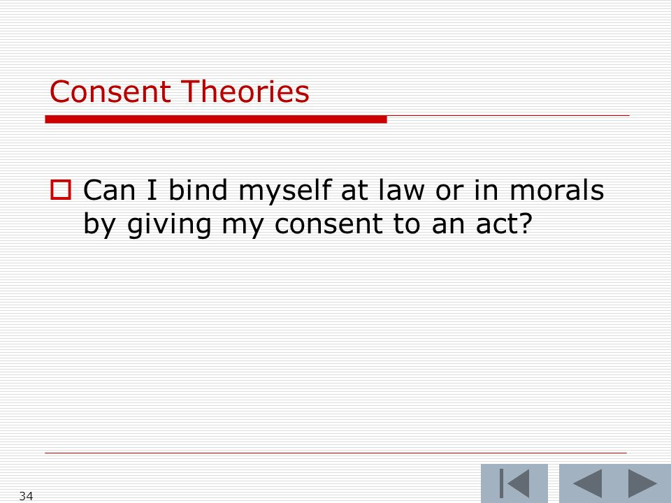 Consent Theories Can I bind myself at law or in morals by giving my consent to an act? 34