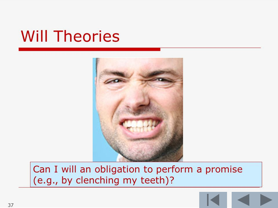 Will Theories 37 Can I will an obligation to perform a promise (e.g., by clenching my teeth)